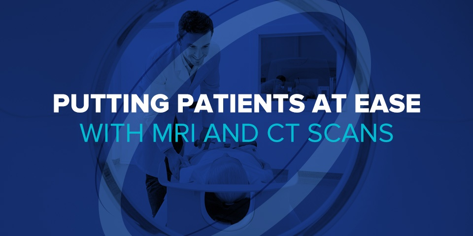 putting Patients at Ease with MRI and CT Scans