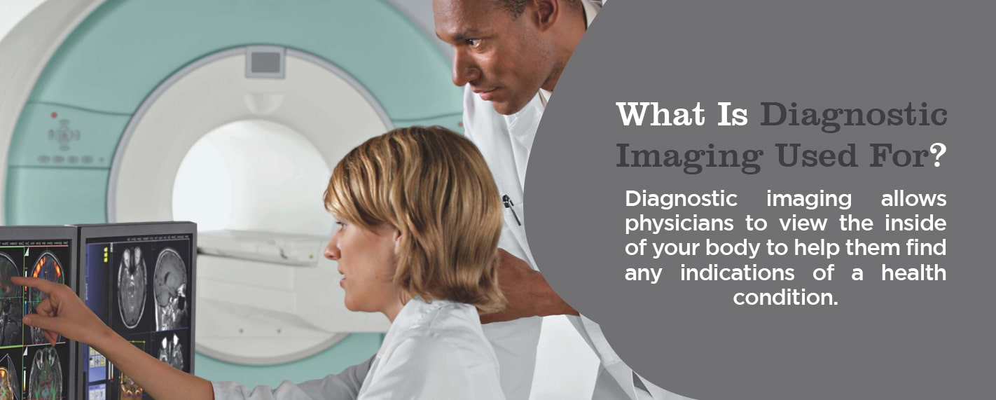 What is diagnostic imaging used for