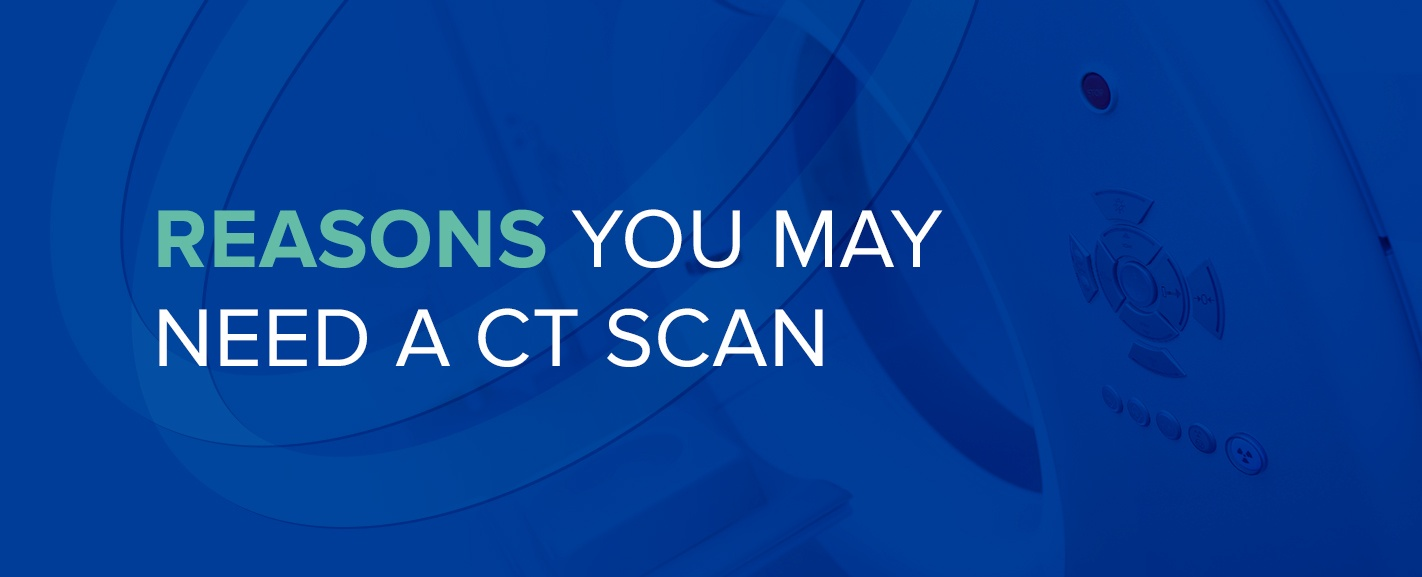 Reasons You May Need A CT Scan