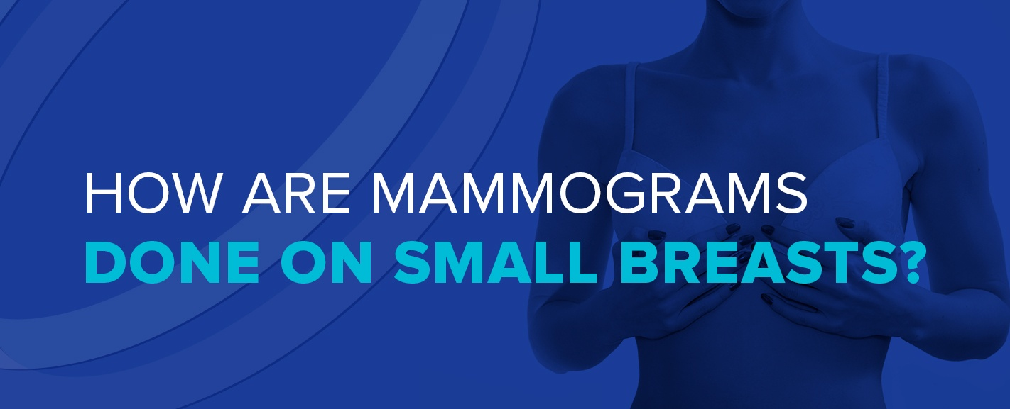 How are Mammograms Done on Small Breasts